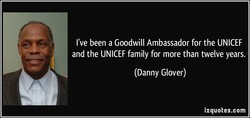 I've been a Goodwill Ambassador for the UNICEF 