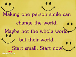 Making one person smile can 
