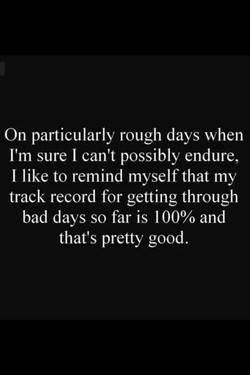 On particularly rough days when 