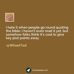 I hate it when people go round quoting 
