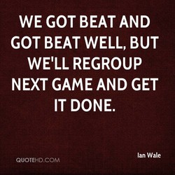 WE GOT BEAT AND 