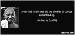 Anger and intolerance are the enemies of correct 
