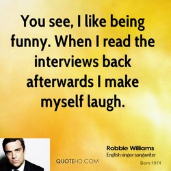 You see, I like being 