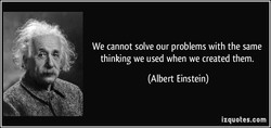 We cannot solve our problems with the same 