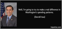 Well, I'm going to try to make a real difference in 
