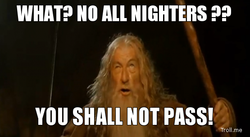 WHAT? NO ALL NIGHTERS 