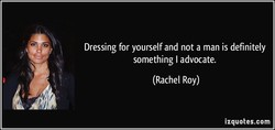 Dressing for yourself and not a man is definitely 