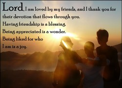 Lord 1 am loved by my friends, and I thank you 