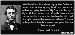 Go fish and hunt far and wide day by day - farther and 