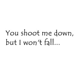 You shoot me down, 