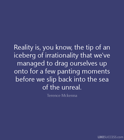 Reality is, you know, the tip of an 