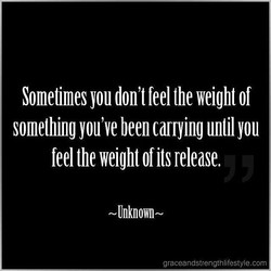 Sometimes you don't feel the weight of 