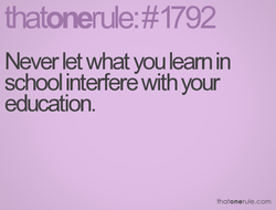 Never let what you leam in 