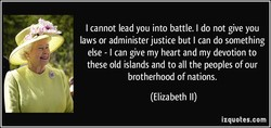 I cannot lead you into battle. I do not give you 