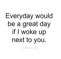 Everyday would 