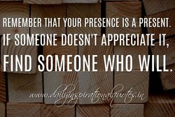 REMEMBER THAT YOUR PRESENCE IS A PRESENT. 