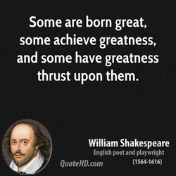 Some are born great, 