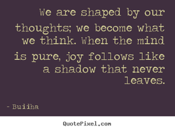 we are shaped by our 
