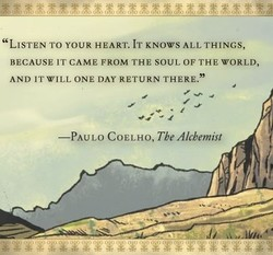 LISTEN TO YOUR HEART. IT KNOWS ALL THINGS, 