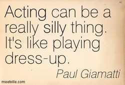 Acting can be a 