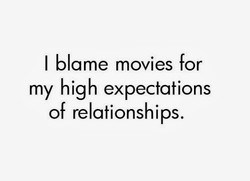 I blame movies for 