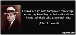 Civilized men are more discourteous than savages 