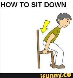 HOW TO SIT DOWN