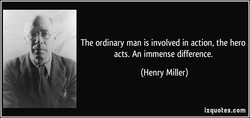 The ordinary man is involved in action, the hero 