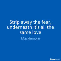 Strip away the fear, 