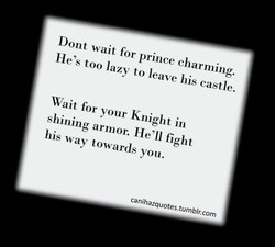 Dont wait for prince charming. 