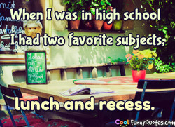 When II wasrin'hi9h school 