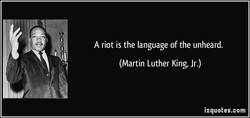 A riot is the language of the unheard. 