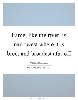 Fame, like the river, is 