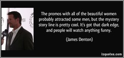 The promos with all of the beautiful women 