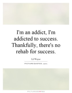 I'm an addict, I'm 