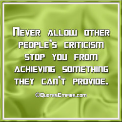 ITEVERI ALLOW OTHER PEOPLE'S CRITICISrn ACHIEVIIIG SOITIETHITIG THEY- cnn•.r PROVIDE' @QUOTESEmPlRE.com