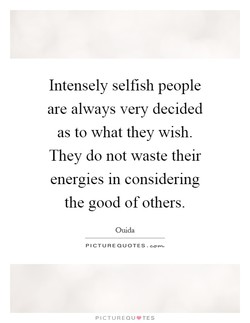 Intensely selfish people 