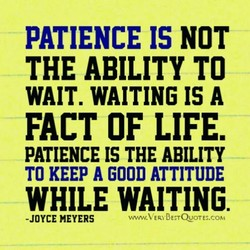 PATIENCE IS NOT 