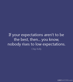 If your expectations aren't to be 