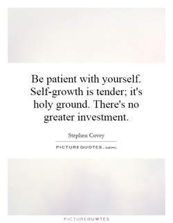 Be patient with yourself. 