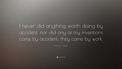 I never did anything worth doing by 