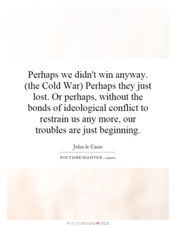 Perhaps we didn't win anyway. 