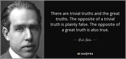 There are trivial truths and the great 