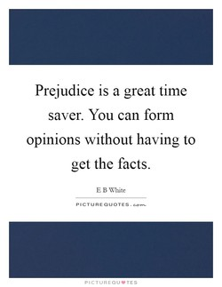 Prejudice is a great time 