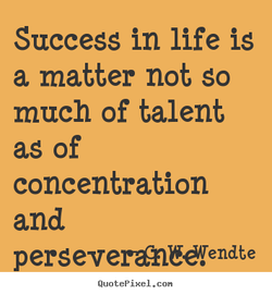 Success in life is 