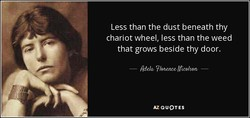Less than the dust beneath thy 