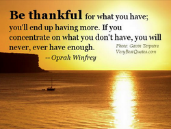 Be thankful forwhat you have; 