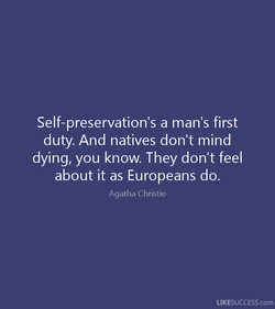 Self-preservation's a man's first 