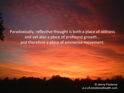 Paradoxically, reflective thought is both a place of stillness 