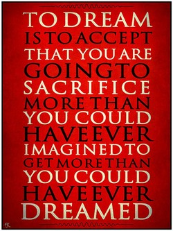 TO DREAM ISTOACCEPT THAT YOU ARE SACRIFICE YOU COULD IMAGINEDTO YOU COULD DREAMED
